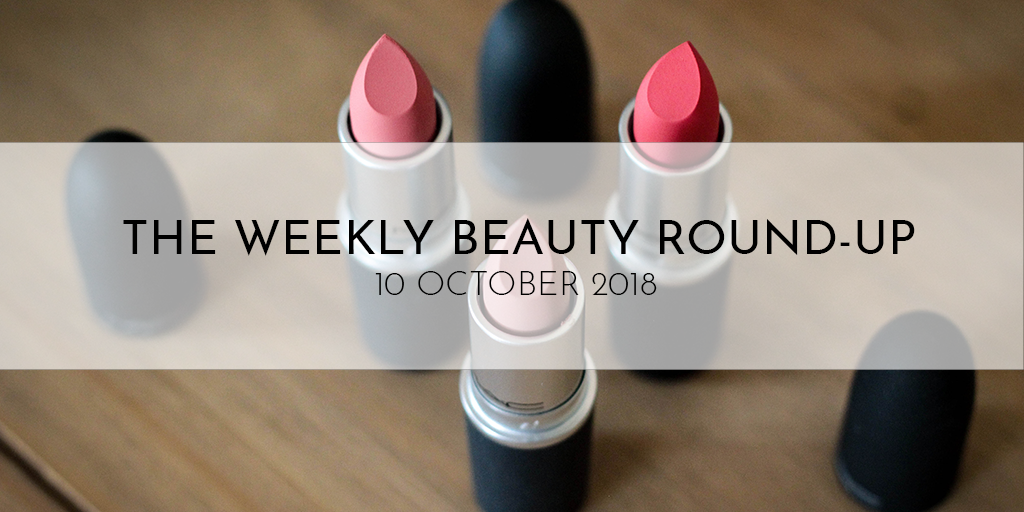The Weekly Beauty Round-Up – 10 October 2018